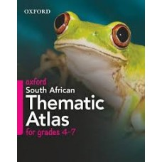OXFORD SOUTH AFRICAN THEMATIC ATLAS FOR GRADE 4-7 CAPS