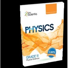DOC SCIENTIA PHYSICAL SCIENCES PHYSICS GR11 TEXTBOOK & WORKBOOK (CAPS COMPLIANT 2020)